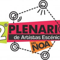 Segundo Plenario de Artistas Escenicos del NOA. Tucumán 2018
